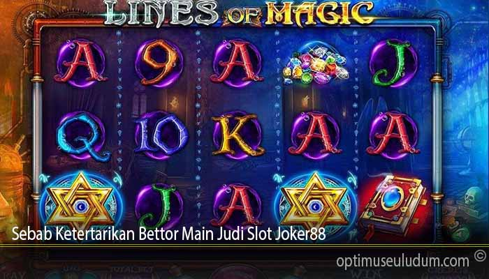 Sebab Ketertarikan Bettor Main Judi Slot Joker88